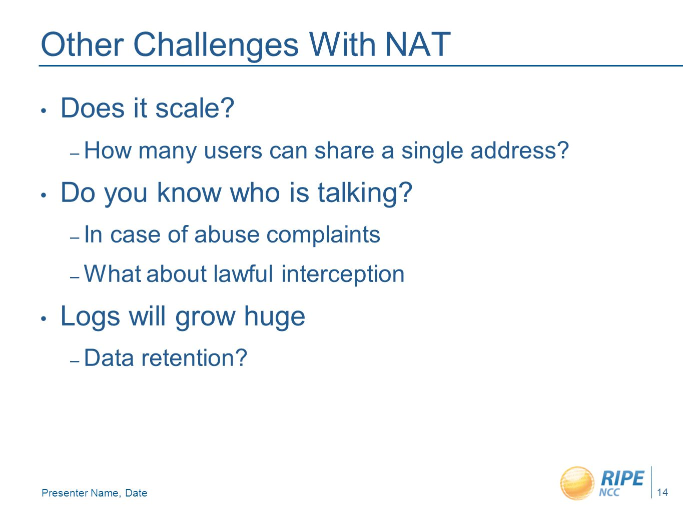 Presenter Name, Date 14 Other Challenges With NAT Does it scale.