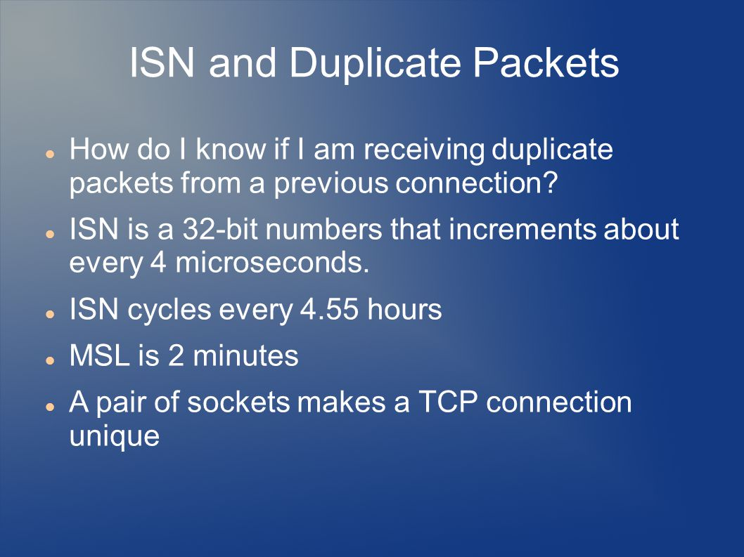 ISN and Duplicate Packets How do I know if I am receiving duplicate packets from a previous connection.