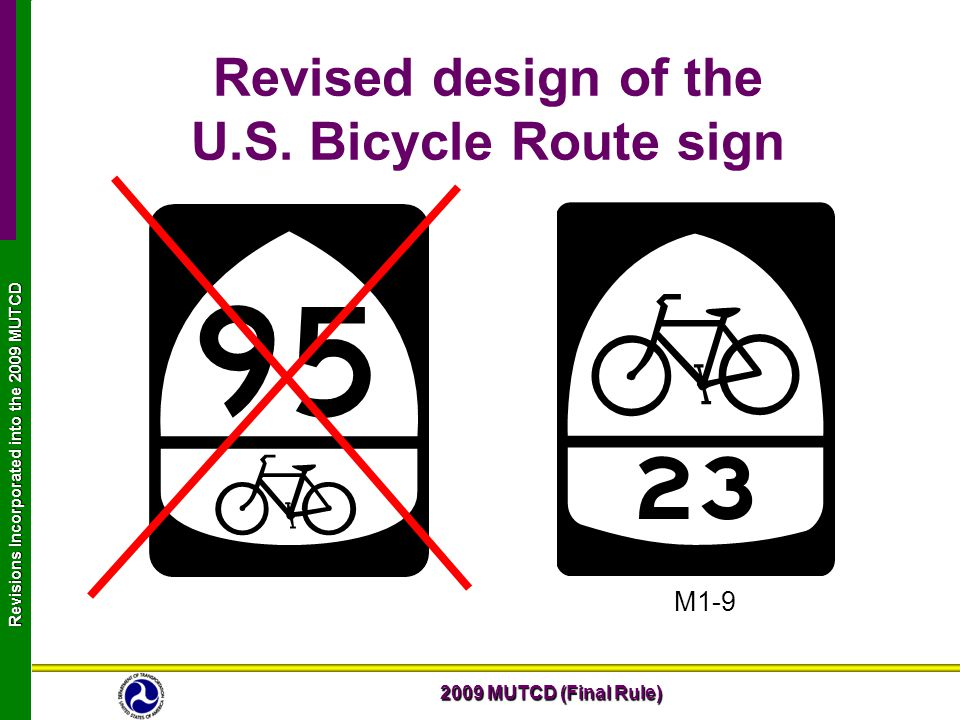 2009 MUTCD (Final Rule) Revisions Incorporated into the 2009 MUTCD Revised design of the U.S.