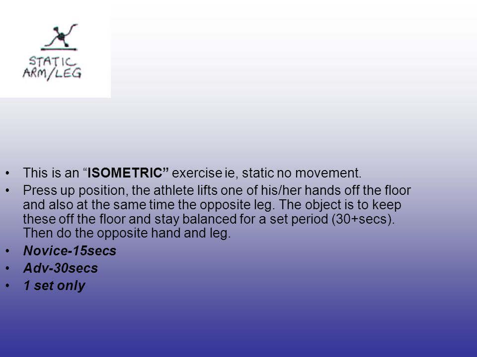 This is an ISOMETRIC exercise ie, static no movement.