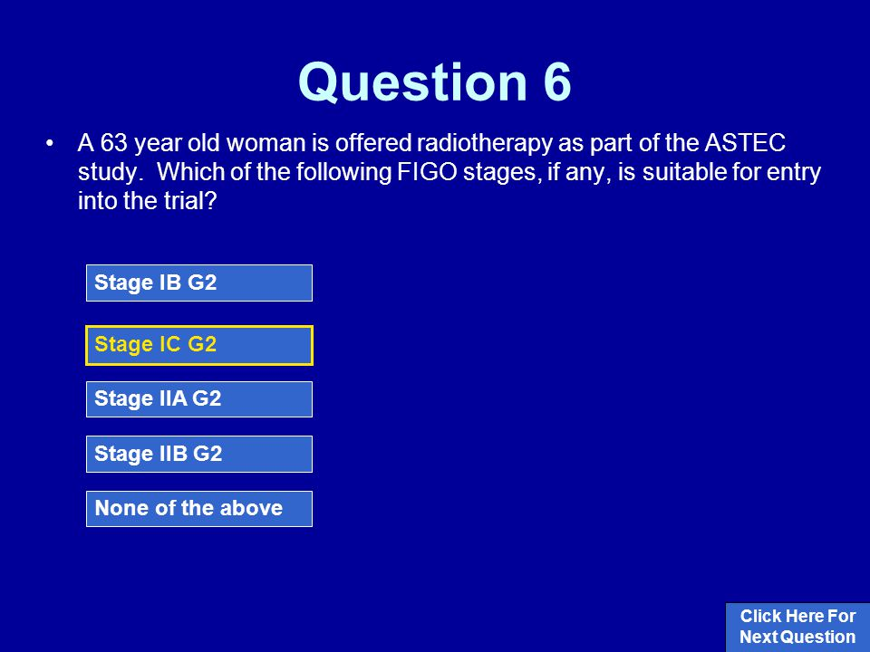 Question 6 A 63 year old woman is offered radiotherapy as part of the ASTEC study.