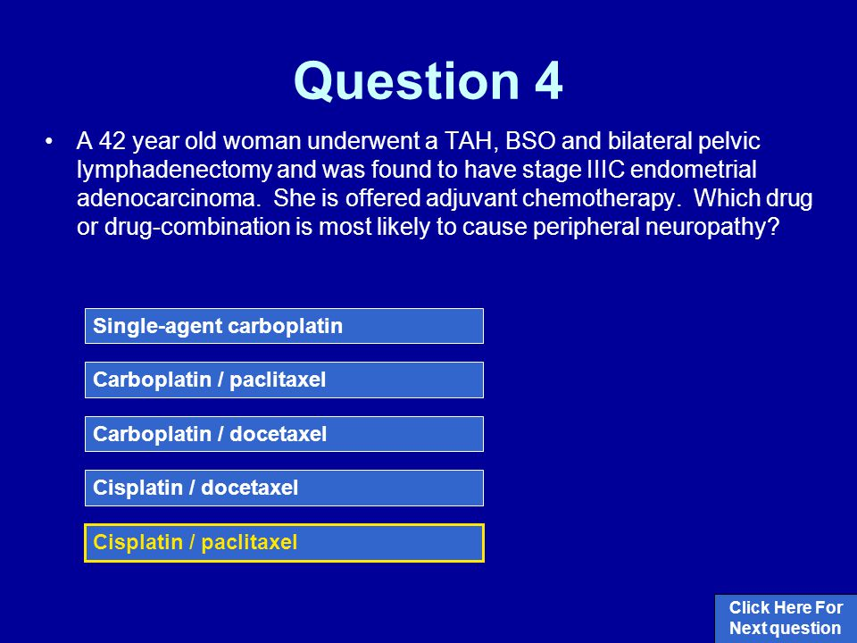 Question 4 A 42 year old woman underwent a TAH, BSO and bilateral pelvic lymphadenectomy and was found to have stage IIIC endometrial adenocarcinoma.