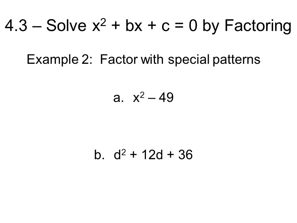 Example 2: Factor with special patterns a.x 2 – 49 b.d d + 36
