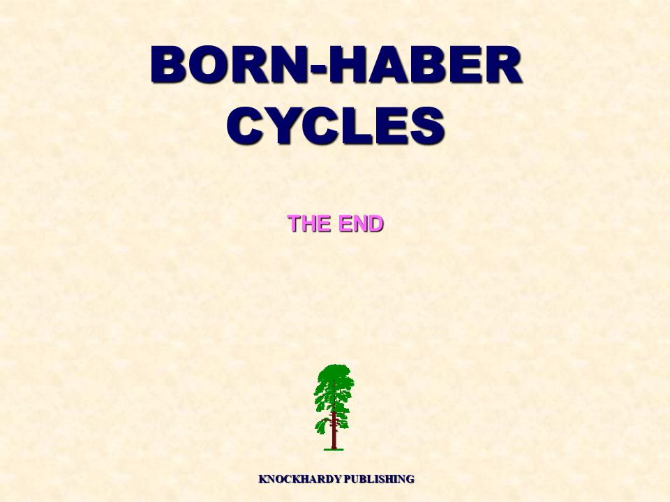 BORN-HABER CYCLES THE END KNOCKHARDY PUBLISHING