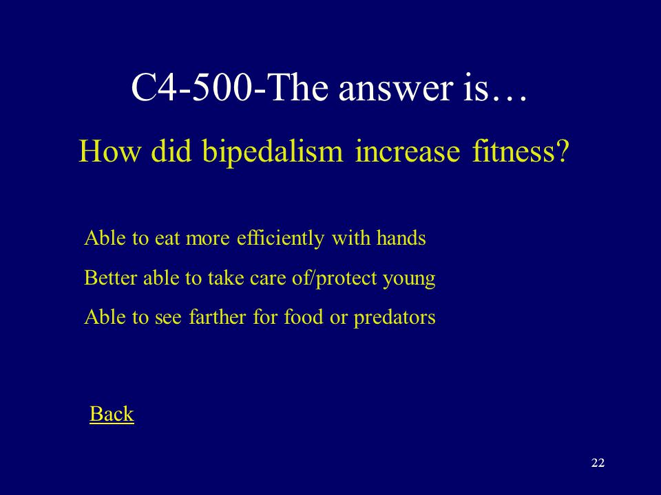 21 C4-400-The answer is… What are the advantages of being a biped.