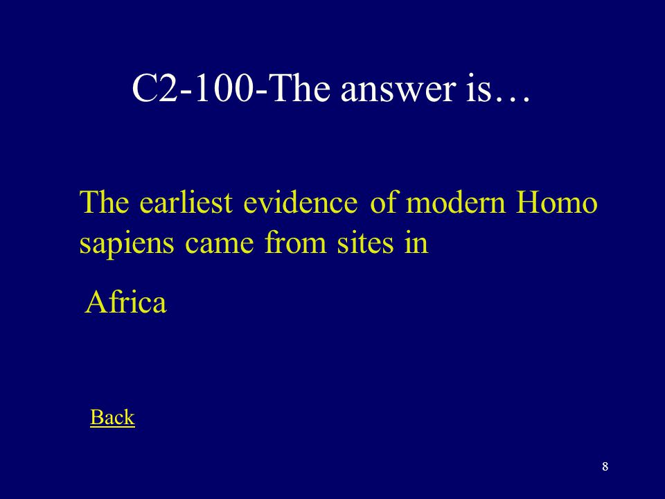 7 C1-500-The answer is… Which hominid species had the most sophisticated tools Homo sapiens Back