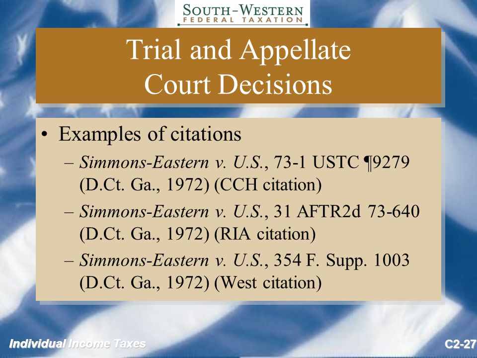 Individual Income Taxes C2-27 Trial and Appellate Court Decisions Examples of citations –Simmons-Eastern v.