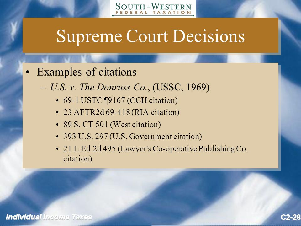 Individual Income Taxes C2-28 Supreme Court Decisions Examples of citations –U.S.