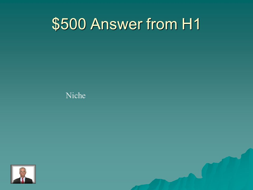 $500 Question from H1 The job that an organism has in an ecosystem.