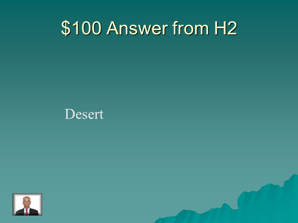 $100 Question from H2 This biome is very warm during the day, but cold at night.