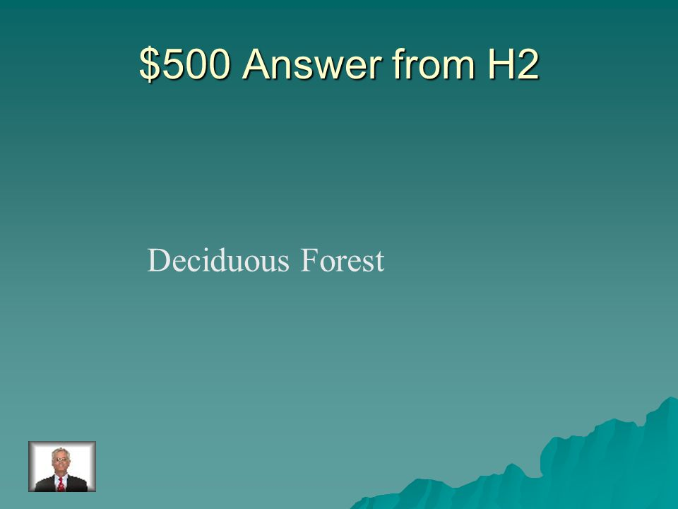 $500 Question from H2 This biome is cool and has very little rain.