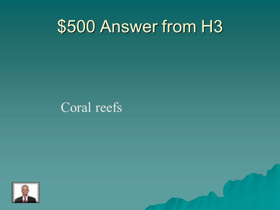 $500 Question from H3 This area is located in the ocean with warm shallow waters.