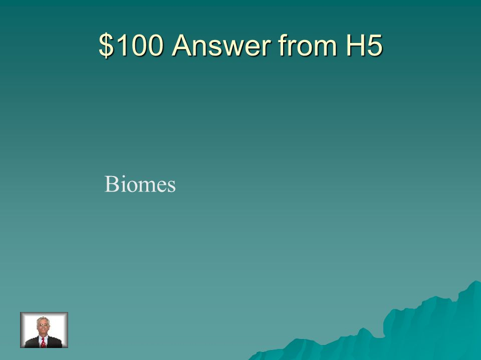 $100 Question from H5 A large ecosystem with generally the same climate and organisms.
