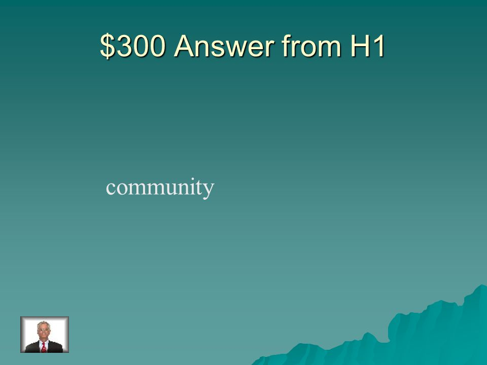 $300 Question from H1 The group of all the populations in an area.