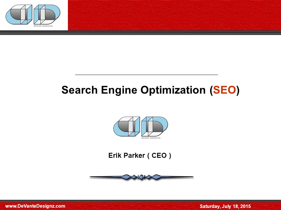 Saturday, July 18, 2015 Search Engine Optimization (SEO) Erik Parker ( CEO )