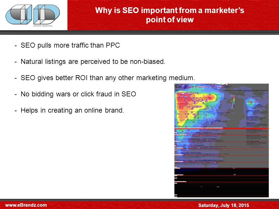 Saturday, July 18, 2015 Why is SEO important from a marketer's point of view - SEO pulls more traffic than PPC - Natural listings are perceived to be non-biased.