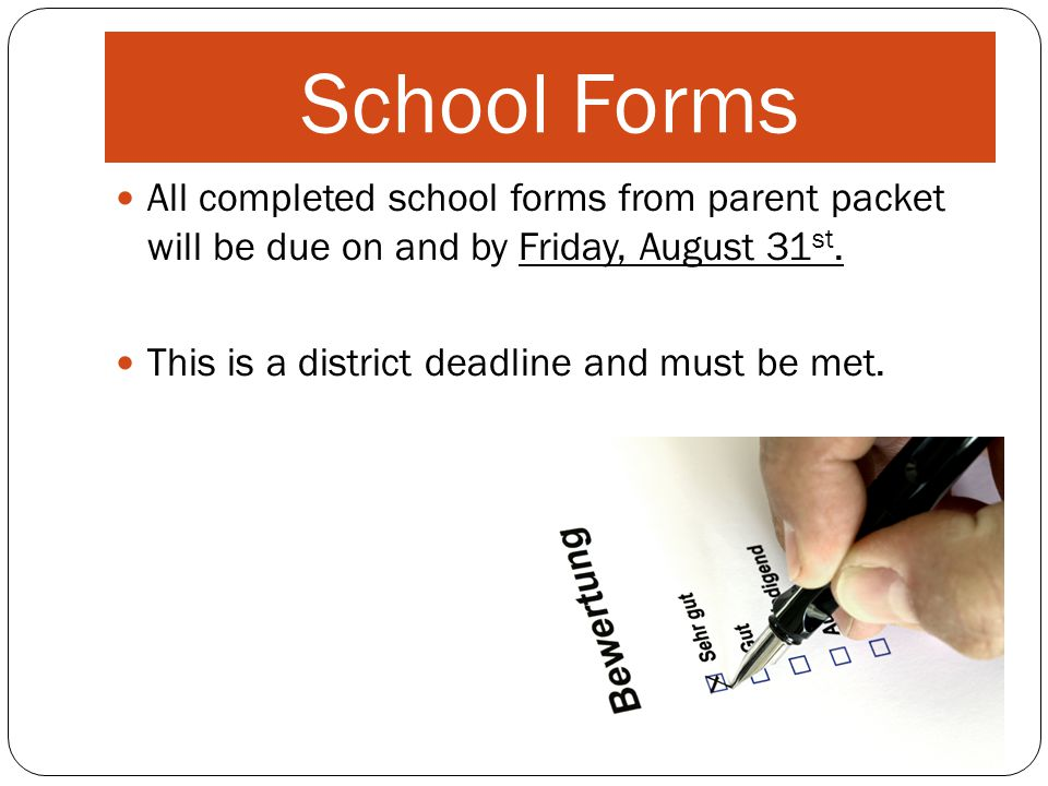School Forms All completed school forms from parent packet will be due on and by Friday, August 31 st.