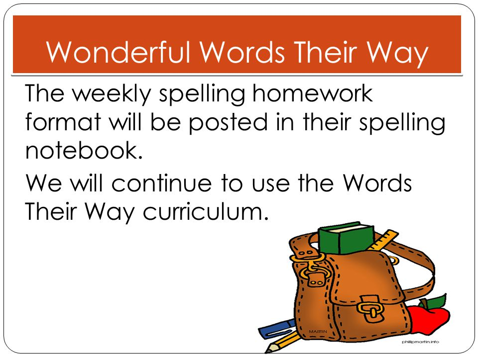 Wonderful Words Their Way The weekly spelling homework format will be posted in their spelling notebook.