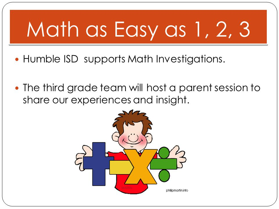 Math as Easy as 1, 2, 3 Humble ISD supports Math Investigations.