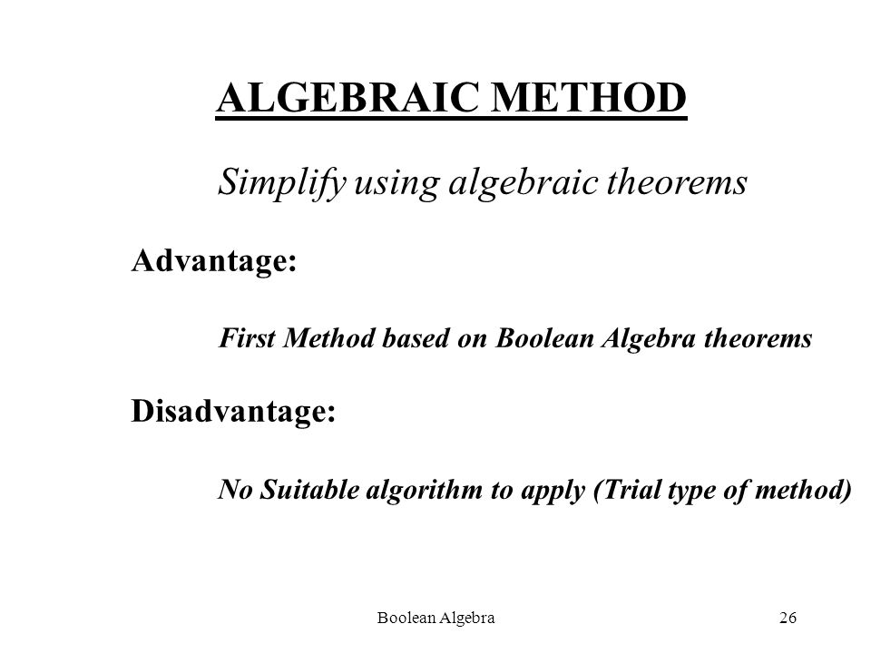 Boolean Algebra25 SIMPLIFICATION OF BOOLEAN FUNCTIONS Algebraic Method Tabular Method K-Map Method Schienman Method