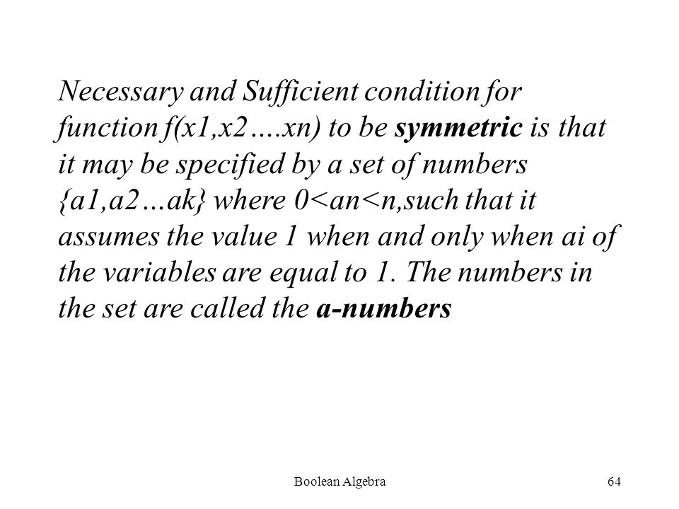 Boolean Algebra63 The variables in which a function is symmetric are called the VARIABLES OF SYMMETRY