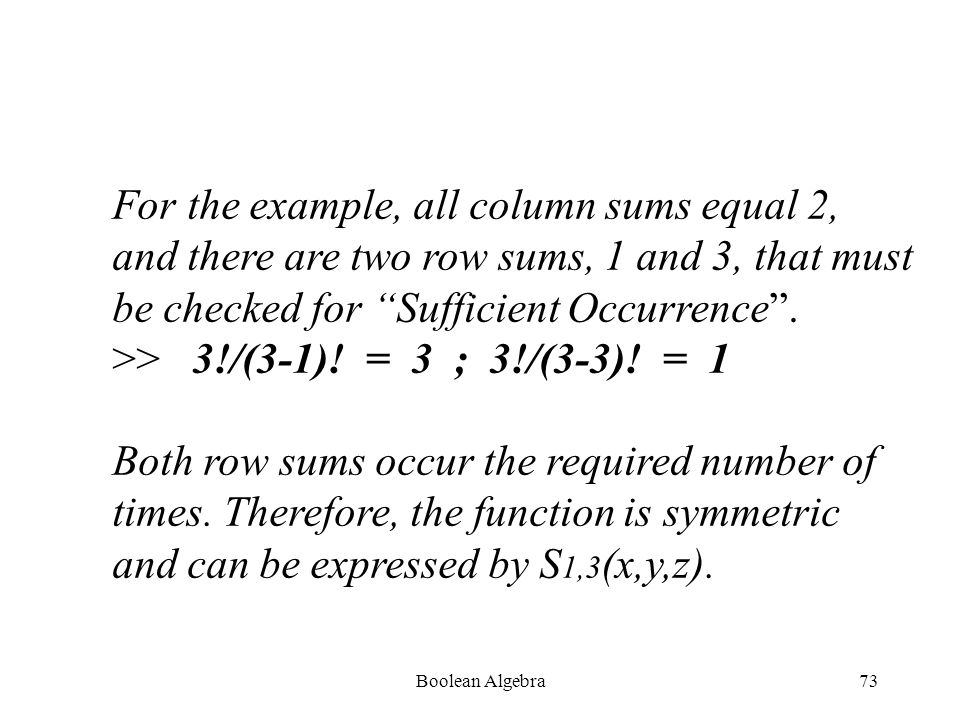 Boolean Algebra72 If an n-variable function is symmetric and one of its row sums is equal to some number a, then, by definition, there must exist n!/(n-a)!a.