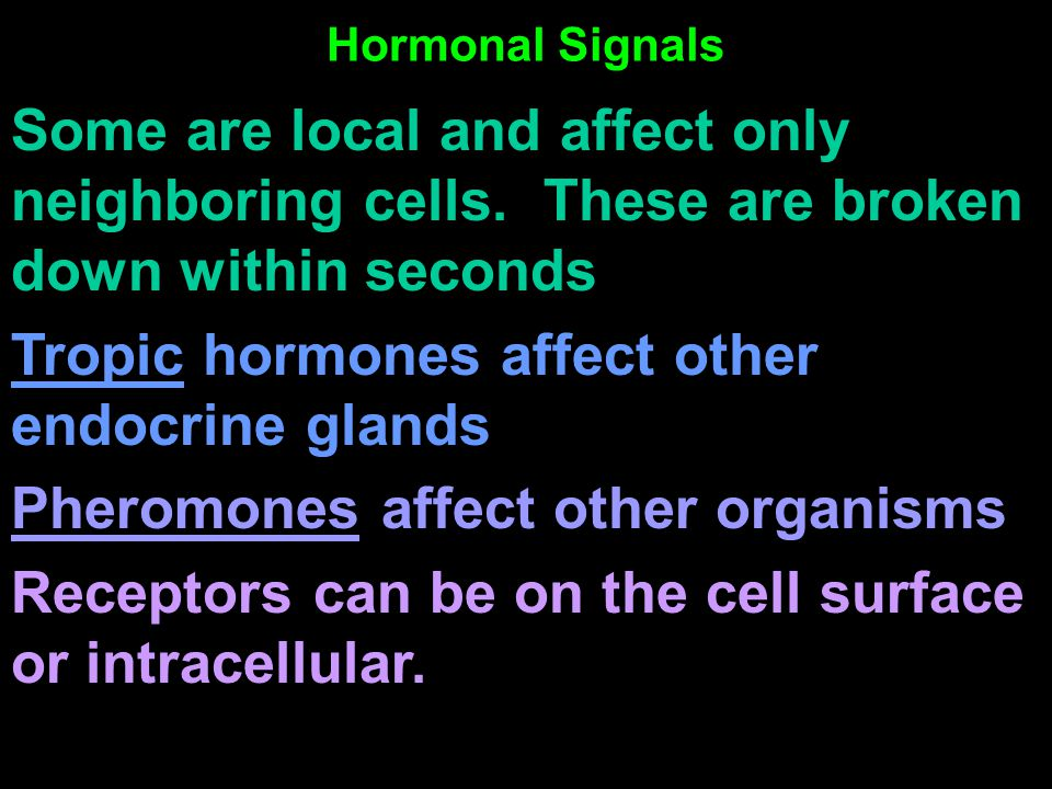 Hormonal Signals Some are local and affect only neighboring cells.