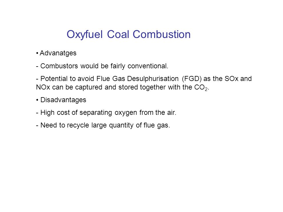 Oxyfuel Coal Combustion Advanatges - Combustors would be fairly conventional.