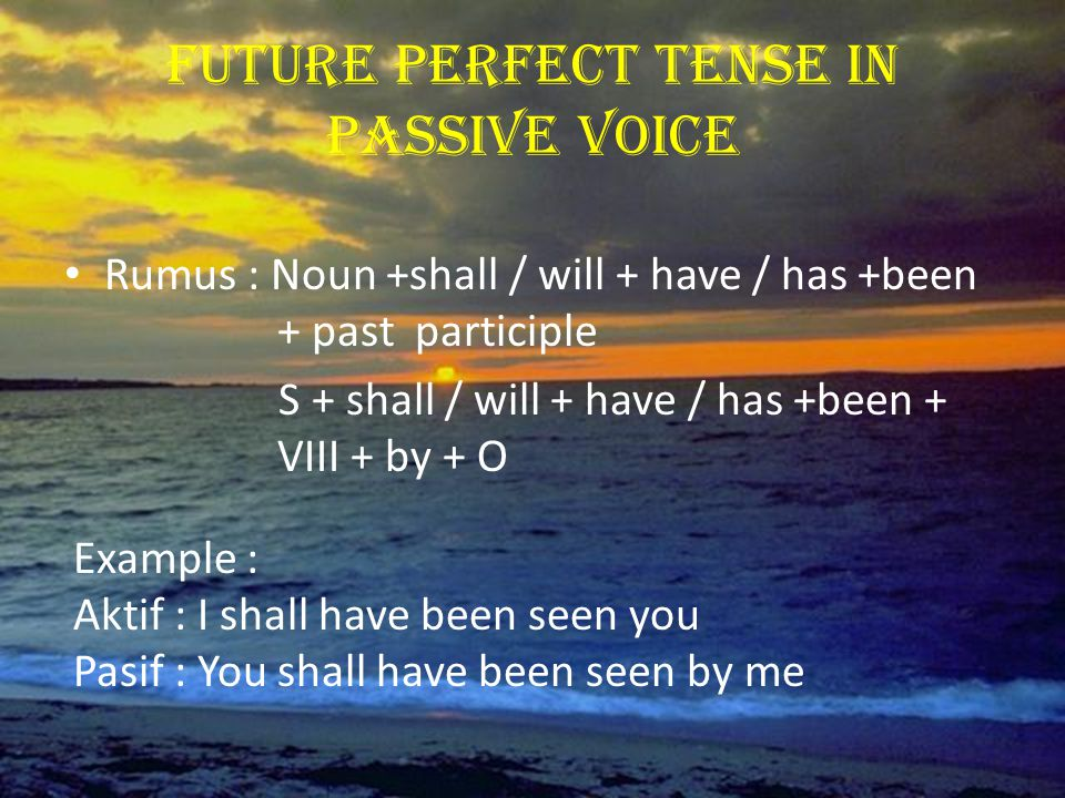 Past Perfect Tense In Passive Voice Rumus : Noun + had + been + past participle S + had + been + VIII + by + O Example : Aktif : She had opened the door Pasif : The door had been opened by her
