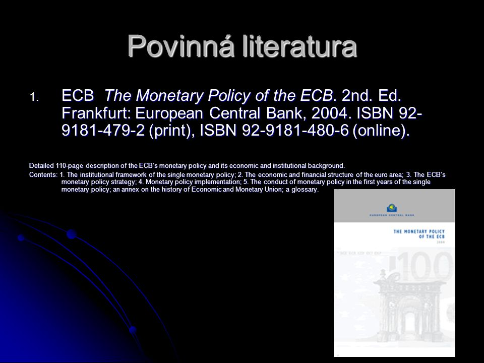 Povinná literatura 1. ECB The Monetary Policy of the ECB.