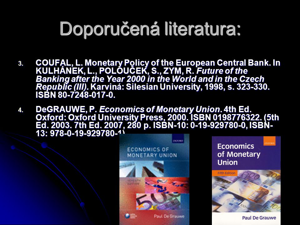 Doporučená literatura: 3. COUFAL, L. Monetary Policy of the European Central Bank.