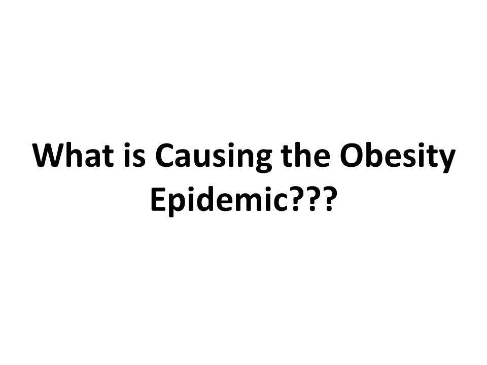 What is Causing the Obesity Epidemic