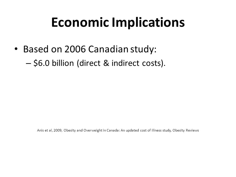 Economic Implications Based on 2006 Canadian study: – $6.0 billion (direct & indirect costs).