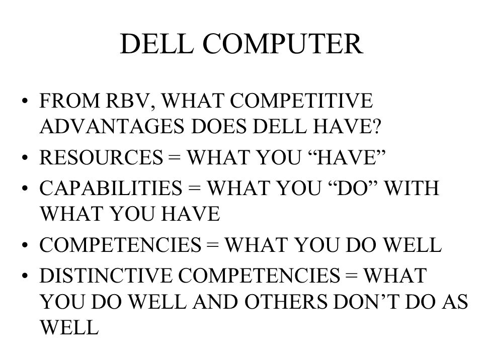 DELL COMPUTER FROM RBV, WHAT COMPETITIVE ADVANTAGES DOES DELL HAVE.