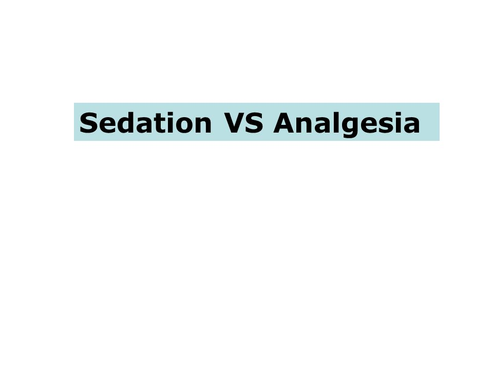 Sedation VS Analgesia