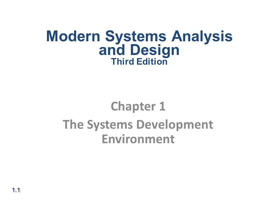 Chapter 1 The Systems Development Environment 1.1 Modern Systems Analysis and Design Third Edition