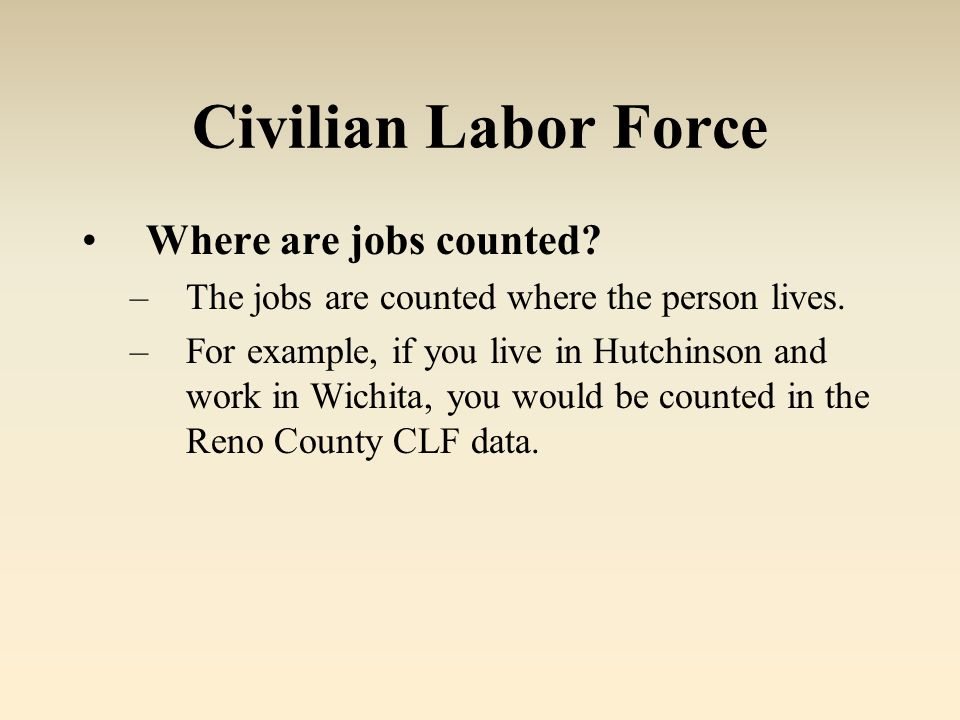 Civilian Labor Force Where are jobs counted. –The jobs are counted where the person lives.