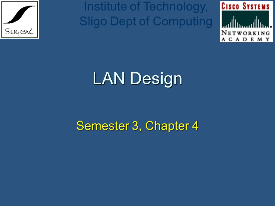 Institute of Technology, Sligo Dept of Computing LAN Design Semester 3, Chapter 4