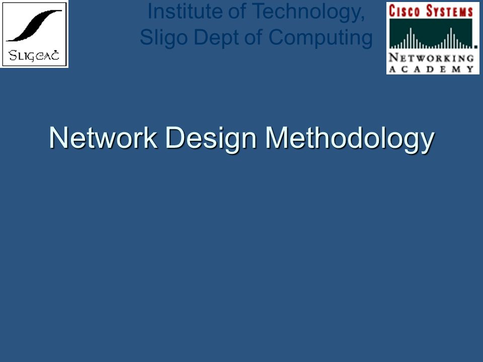 Institute of Technology, Sligo Dept of Computing Network Design Methodology