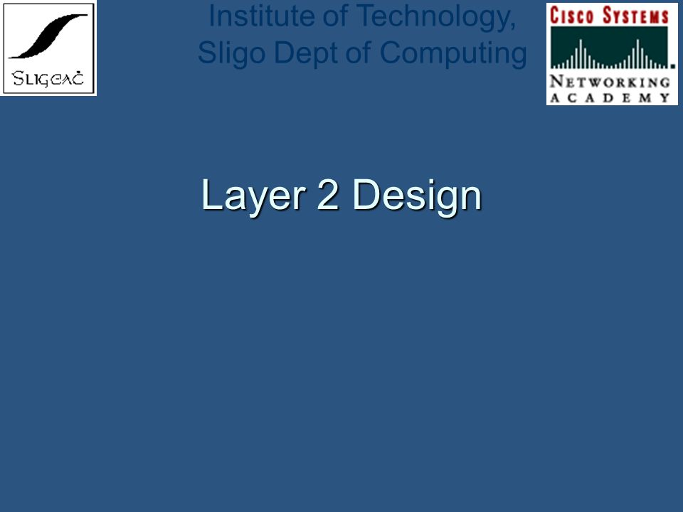 Institute of Technology, Sligo Dept of Computing Layer 2 Design