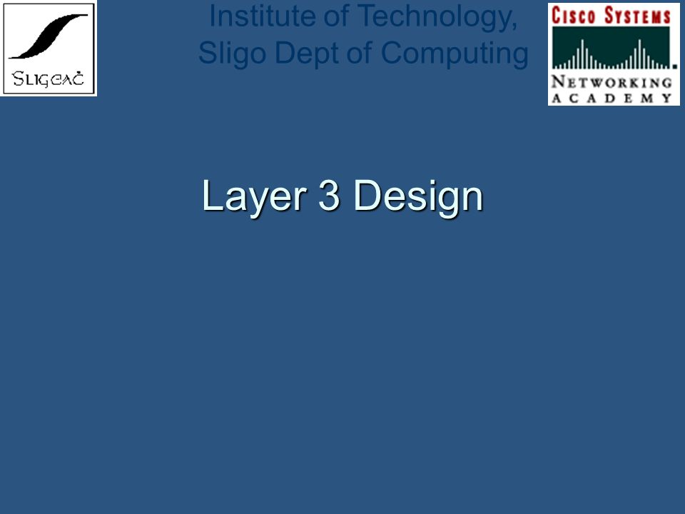Institute of Technology, Sligo Dept of Computing Layer 3 Design