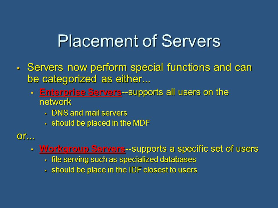 Placement of Servers  Servers now perform special functions and can be categorized as either...