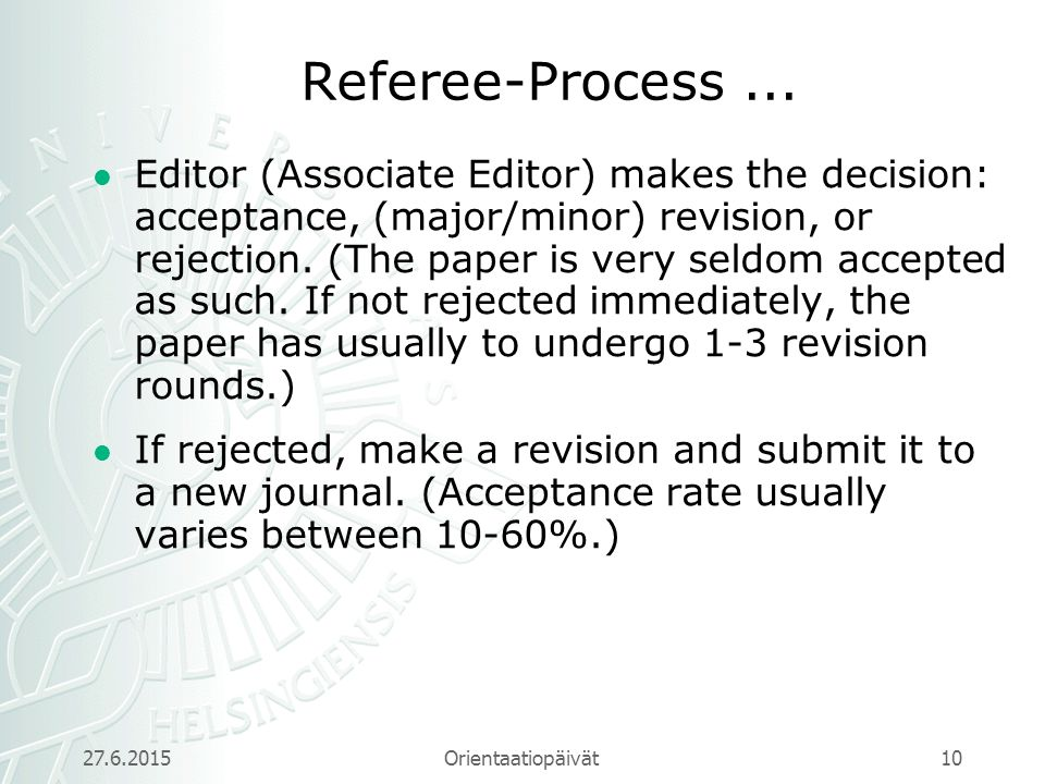 Orientaatiopäivät 9 Referee-Process Currently papers will normally be submitted electronically through a journal's web page.
