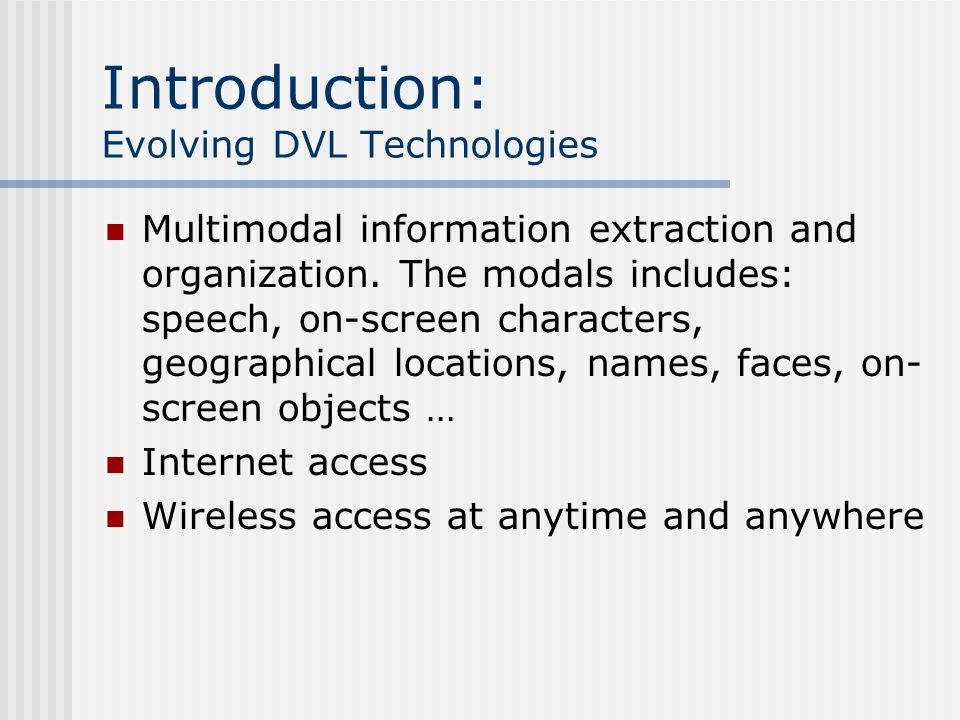 Introduction Evolving DVL technologies Common challenges for wireless handheld device application development Challenges for implementing wireless digital video library client system