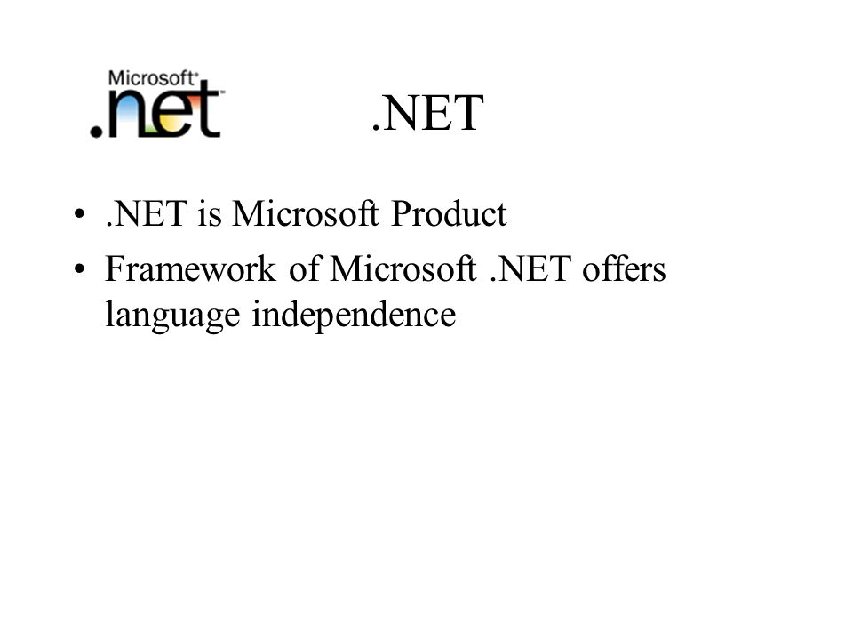 .NET.NET is Microsoft Product Framework of Microsoft.NET offers language independence