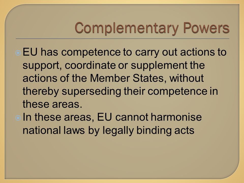  EU has competence to carry out actions to support, coordinate or supplement the actions of the Member States, without thereby superseding their competence in these areas.