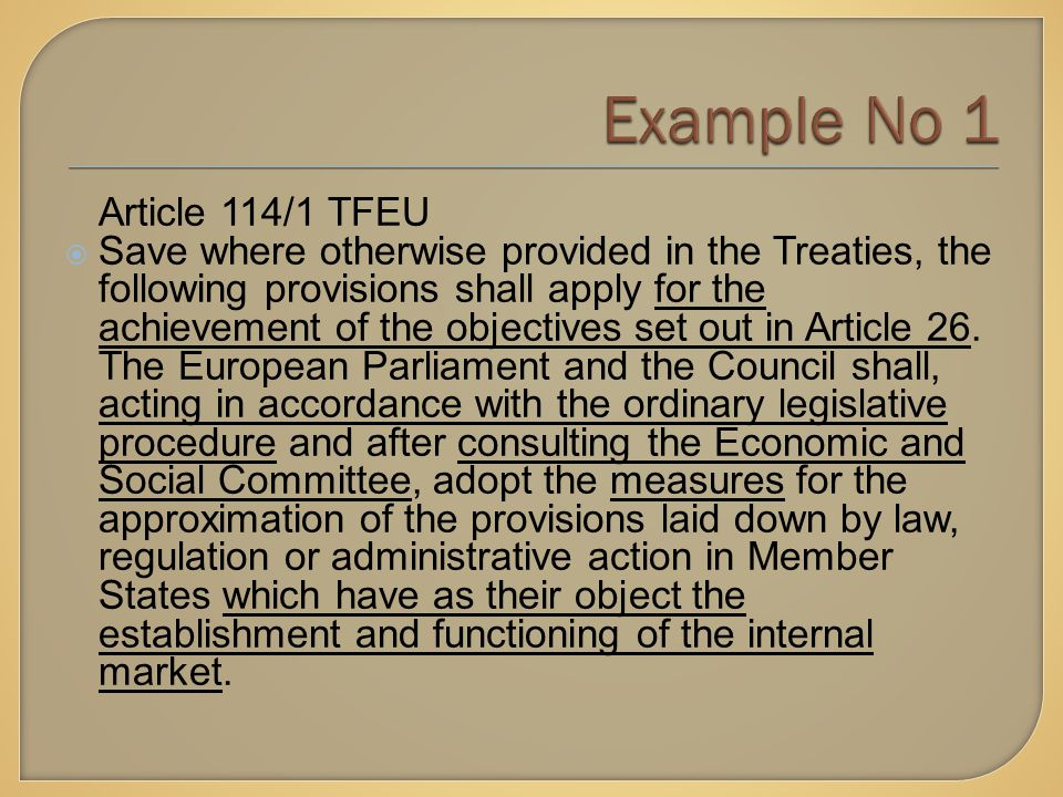 Article 114/1 TFEU  Save where otherwise provided in the Treaties, the following provisions shall apply for the achievement of the objectives set out in Article 26.