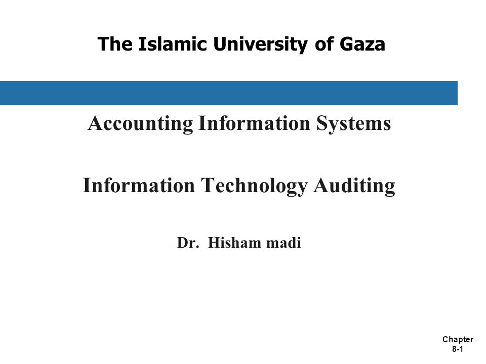 Chapter 8-1 The Islamic University of Gaza Accounting Information Systems Information Technology Auditing Dr.