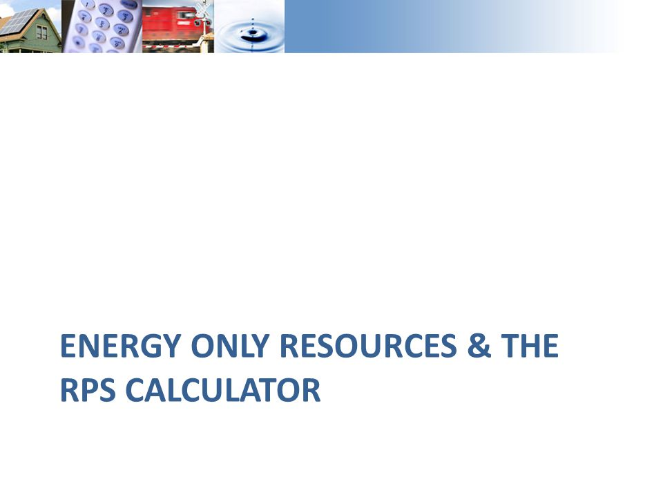 ENERGY ONLY RESOURCES & THE RPS CALCULATOR