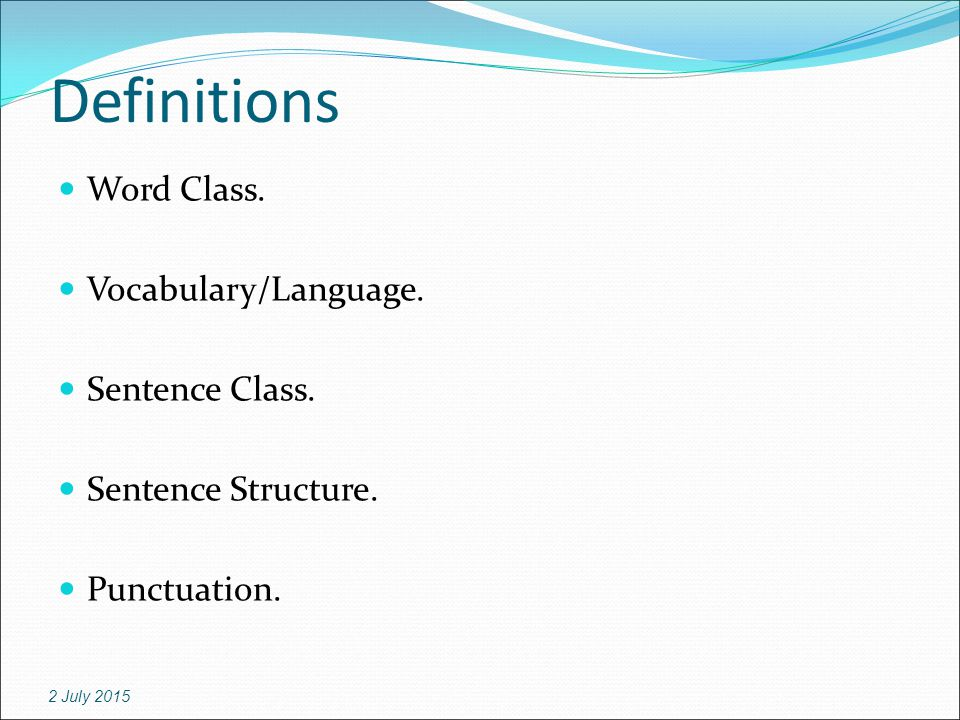 Definitions Word Class. Vocabulary/Language. Sentence Class.